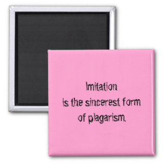 Imitation is the sincerest form of plagarism square magnet