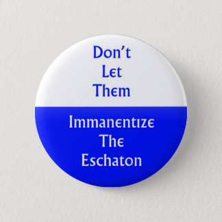 Immanentize the Eschaton 6 Cm Round Badge