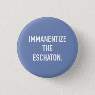 Immanentize the Eschaton small button