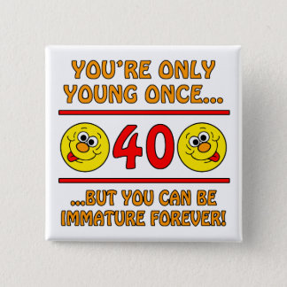 Immature 40th Birthday Gag Gifts 15 Cm Square Badge