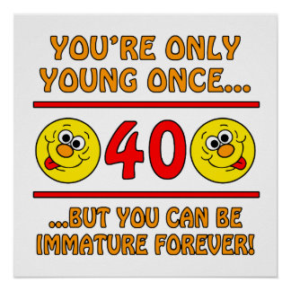 Immature 40th Birthday Gag Gifts Poster