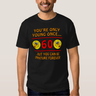 Immature 60th Birthday Gag Gifts T-shirt