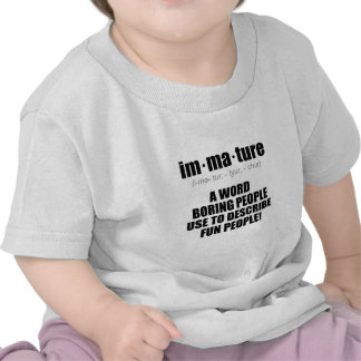 Immature Defined Properly T Shirts