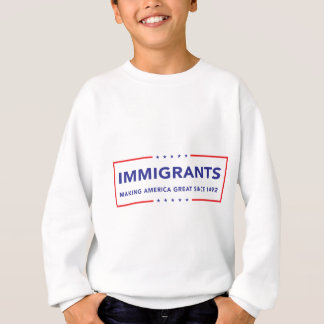 Immigrants Sweatshirt