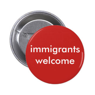 immigrants welcome 6 cm round badge