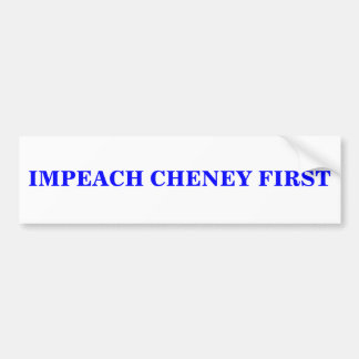 IMPEACH CHENEY FIRST BUMPER STICKER