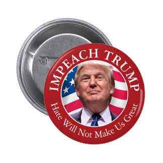 Impeach Donald Trump - Hate Will Not Make Us Great 6 Cm Round Badge