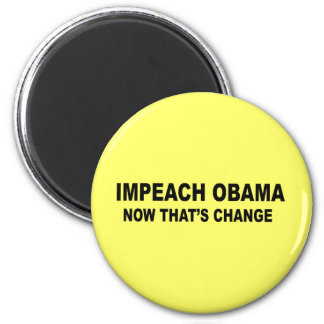 Impeach Obama - now that's change Magnet