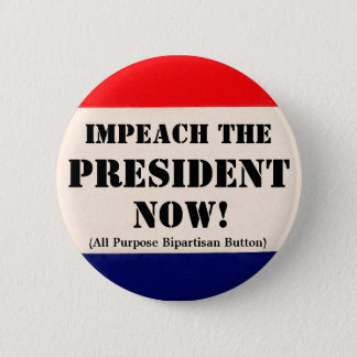 Impeach the President Now 6 Cm Round Badge
