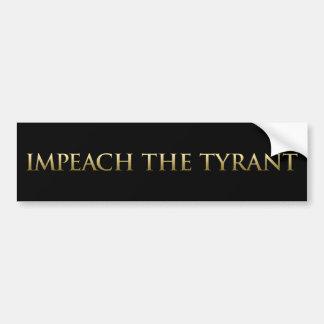 Impeach The Tyrant Bumper Sticker
