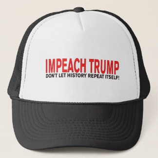 Impeach Trump Don't let history repeat itself Trucker Hat