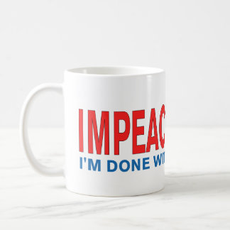 Impeach Trump I'm Done with the Donald! Coffee Mug