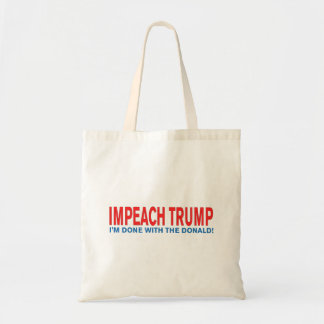 Impeach Trump I'm Done with the Donald! Tote Bag