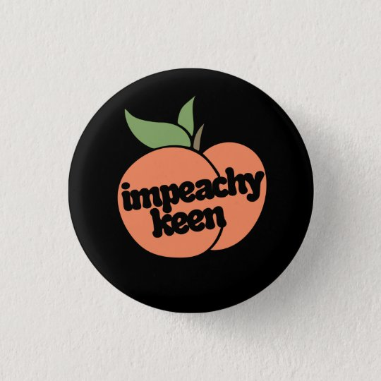 impeachy keen 3 cm round badge