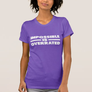 Impossible is Overrated   White Version T-Shirt