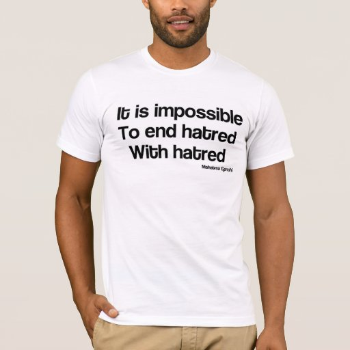 Impossible to end hatred with hatred T-Shirt