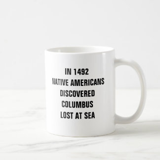 In 1492 Native Americans discovered Columbus lost Basic White Mug