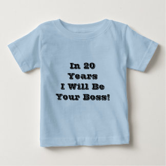 In 20 Years I Will Be Your Boss! Slogan. Baby T-Shirt