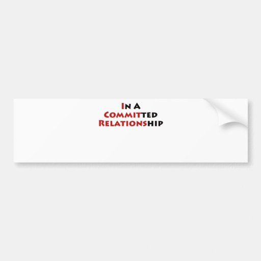 In A Committed Relationship? Bumper Stickers