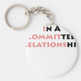 In A Committed Relationship Keychain