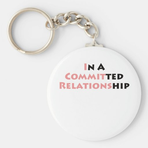 In A Committed Relationship? Keychains