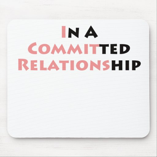 In A Committed Relationship? Mouse Pad