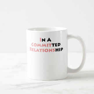 In A Committed Relationship? Mug