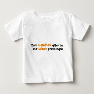 In a forced manner to handball born to the school baby T-Shirt