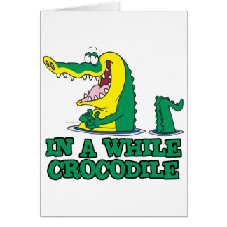 in a while crocodile card