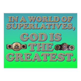 In A World Of Superlatives, God Is The Greatest. Photo Print