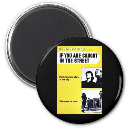In An Air Raid, If You Are Caught In The Street Refrigerator Magnets