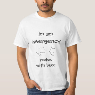 in an emergency revive with beer - funny text tee shirts