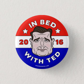 In Bed With Ted, Ted Cruz 2016 button/pin 3 Cm Round Badge