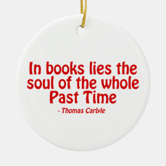 In Books Lies The Soul of The Whole Past Time Christmas Ornaments