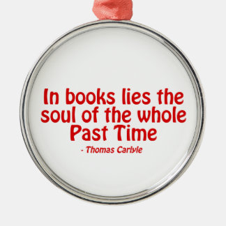In Books Lies The Soul of The Whole Past Time Silver-Colored Round Decoration