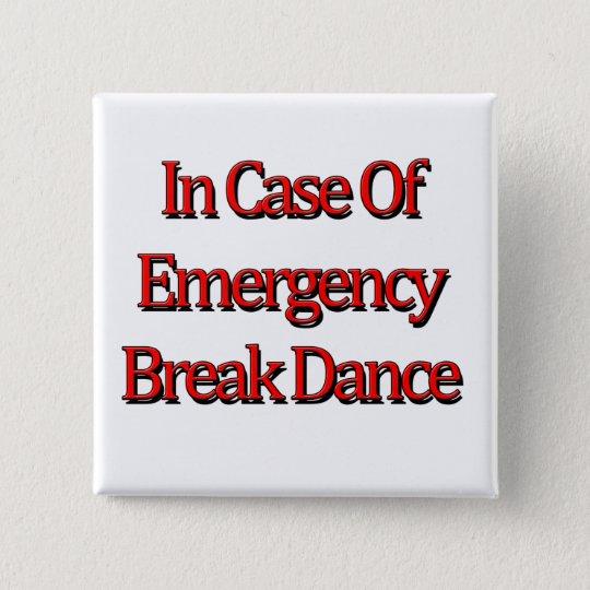 In case of emergency Break Dance 15 Cm Square Badge