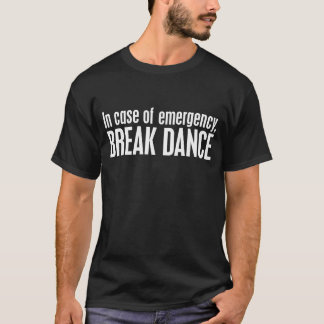 in case of emergency, BREAK DANCE T-Shirt