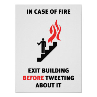 In case of fire, exit building before tweeting… poster