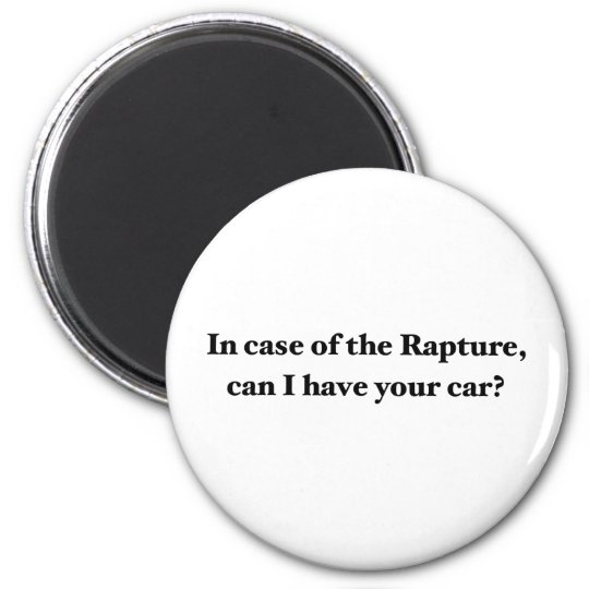 In Case Of The Rapture, Can I Have Your Car? 6 Cm Round Magnet