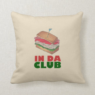 In Da Club Turkey Club Sandwich Funny Foodie Diner Cushion