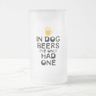 In Dog Beers, I've Only Had One Frosted Glass Beer Mug
