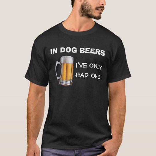 In Dog Beers I've Only Had One Beer