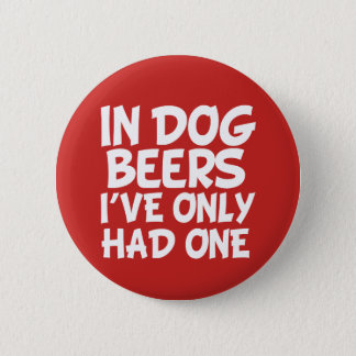 In dog beers I've only had one funny saying button
