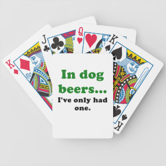In Dog Beers Ive Only Had One Bicycle Poker Cards