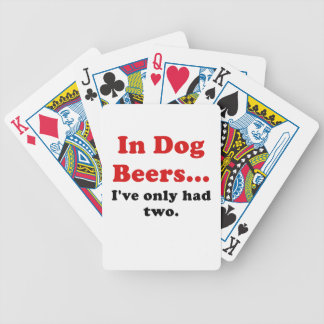 In Dog Beers Ive Only Had Two Poker Deck