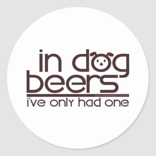 In Dog Beers (w/Dog) Round Stickers