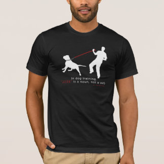 In Dog Training, Jerk Is A Noun T-Shirt