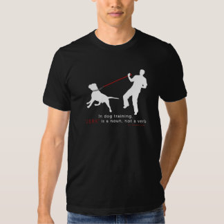 In Dog Training, Jerk Is A Noun Tee Shirt