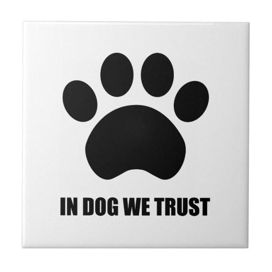 In Dog We Trust Ceramic Tile