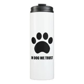 In Dog We Trust Tumbler
